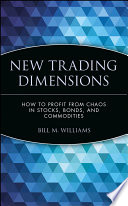 """New Trading Dimensions: How to Profit from Chaos in Stocks, Bonds, and Commodities"" by Bill M. Williams"