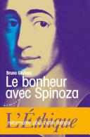 Le bonheur avec Spinoza - L'Ethique reformulée pour notre temps