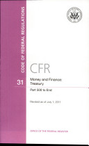 Code of Federal Regulations  Title 31  Money and Finance  Treasury  Pt  500 End  Revised as of July 1 2011
