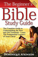 The Bible  the Beginner s Bible Study Guide Book