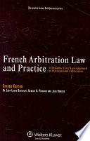 French Arbitration Law and Practice  : A Dynamic Civil Law Approach to International Arbitration