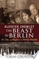 Aleister Crowley  The Beast in Berlin