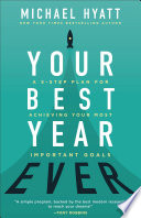 """Your Best Year Ever: A 5-Step Plan for Achieving Your Most Important Goals"" by Michael Hyatt"