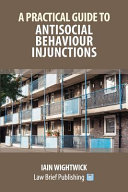 A Practical Guide To Antisocial Behaviour Injunctions