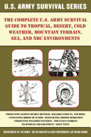 The Complete U S  Army Survival Guide to Tropical  Desert  Cold Weather  Mountain Terrain  Sea  and NBC Environments