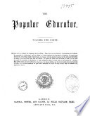 Popular Educator a Complete Encyclopaedia of Elementary  Advanced  and Technical Education