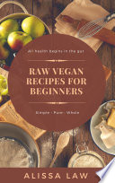 Raw Vegan Recipes for Beginners: A Guide for Every Meal of the Day