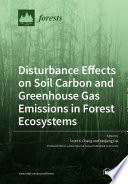 Disturbance Effects on Soil Carbon and Greenhouse Gas Emissions in Forest Ecosystems Book