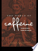 """The World of Caffeine: The Science and Culture of the World's Most Popular Drug"" by Bennett Alan Weinberg, Bonnie K. Bealer"