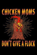 Chicken Moms Don t Give a Flock  Lined Composition Notebook