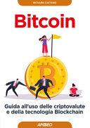 Bitcoin. Guida all'uso delle criptovalute e della tecnologia Blockchain