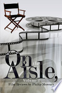 On the Aisle  Volume 2  Film Reviews by Philip Morency