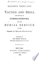 Knights Templars' Tactics and Drill for the Use of Commanderies, and the Burial Service of the Orders of Masonic Knighthood
