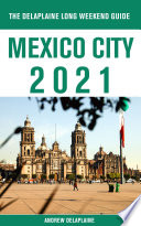 Mexico City   The Delaplaine 2021 Long Weekend Guide Book PDF