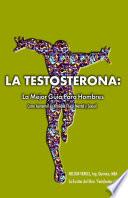La Testosterona:  : La Mejor Guia Para Hombres