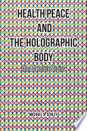 Health Peace And The Holographic Body