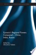 Eurasia s Regional Powers Compared   China  India  Russia
