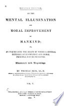 On The Mental Illumination And Moral Improvement Of Mankind Or An Inquiry Into The Means By Which A General Diffusion Of Knowledge And Moral Principle May Be Promoted