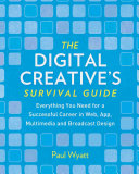 The Digital Creative's Survival Guide: Everything You Need for a ...