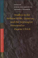 Studies in the Hebrew Bible  Qumran  and the Septuagint Presented to Eugene Ulrich