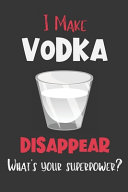 I Make Vodka Disappear - What's Your Superpower?