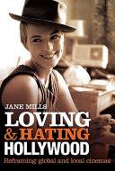 Loving & Hating Hollywood: Reframing Global and Local Cinemas
