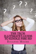 The Tech Illiterate s Guide to Kindle Fire HD