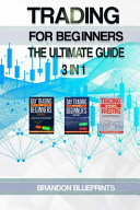Trading for Beginners the Ultimate Guide  3 in 1