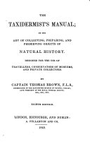 The Taxidermists  Manual  Or  The Art of Collecting  Preparing  and Preserving Objects of Natural History