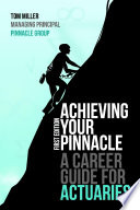 Achieving Your Pinnacle  A Career Guide for Actuaries Book