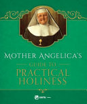 Mother Angelica s Guide to Practical Holiness Book PDF