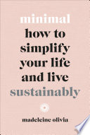 """Minimal: How to simplify your life and live sustainably"" by Madeleine Olivia"