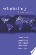 """Sustainable Energy: Choosing Among Options"" by Jefferson W. Tester, Elisabeth M. Drake, Michael J. Driscoll, Michael W. Golay, William A. Peters"