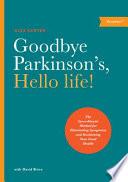 Goodbye Parkinson's, Hello Life