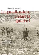 La pacification, c'était la guerre !