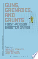 Guns, Grenades, and Grunts  : First-Person Shooter Games