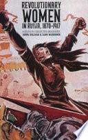 Revolutionary Women in Russia, 1870-1917