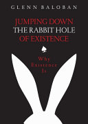 Jumping Down The Rabbit Hole Of Existence