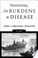 """The Burdens of Disease: Epidemics and Human Response in Western History"" by J. N. Hays"
