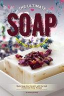 The Ultimate Soap Making Guidebook