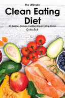 The Ultimate Clean Eating Diet Lifestyle 101