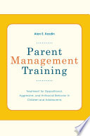 """Parent Management Training: Treatment for Oppositional, Aggressive, and Antisocial Behavior in Children and Adolescents"" by Alan E Kazdin"