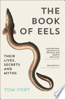 The Book of Eels  Their Lives  Secrets and Myths