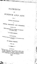 Elements of science and art     A new edition  considerably enlarged  and adapted to the improved state of science  by Thomas Webster