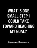 What Is One Small Step I Could Take Toward Reaching My Goal?