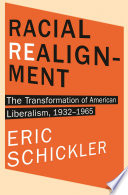 Racial Realignment  : The Transformation of American Liberalism, 1932–1965