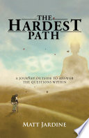 The Hardest Path  : A Journey Outside to Answer the Questions Within