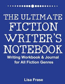 The Ultimate Fiction Writer s Notebook