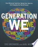 Generation We  : How Millennial Youth Are Taking Over America and Changing Our World Forever