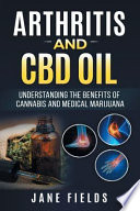 Arthritis and Cbd Oil Understanding the Benefits of Cannabis & Medical Marijuana